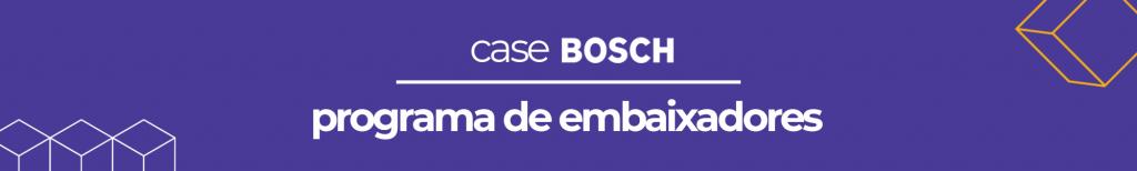 Case Bosch: Programa de Embaixadores