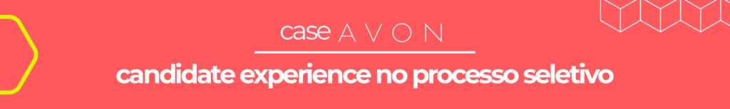Case Avon: Candidate Experience no processo seletivo