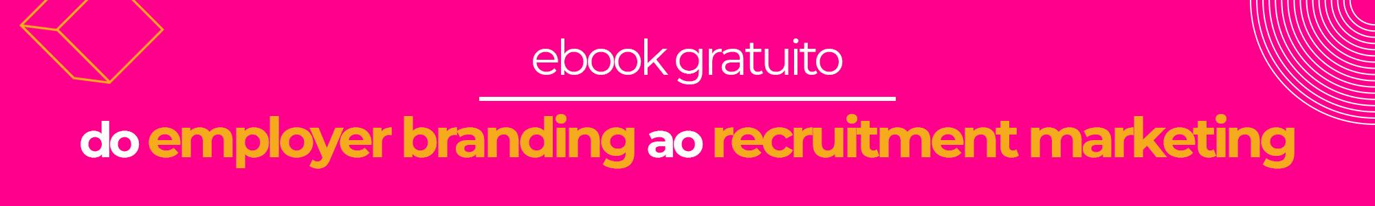 ebook gratuito: do employer branding ao recruitment marketing