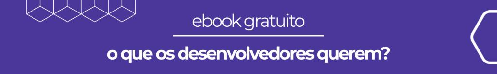 ebook gratuito: o que os desenvolvedores querem?